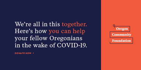 Oregon Community Foundation supports Oregonians in the wake of COVID-19 - DONATE TODAY